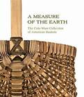 A Measure of the Earth: The Cole-Ware Collection of American Baskets by Nicholas R Bell (Hardback, 2013)