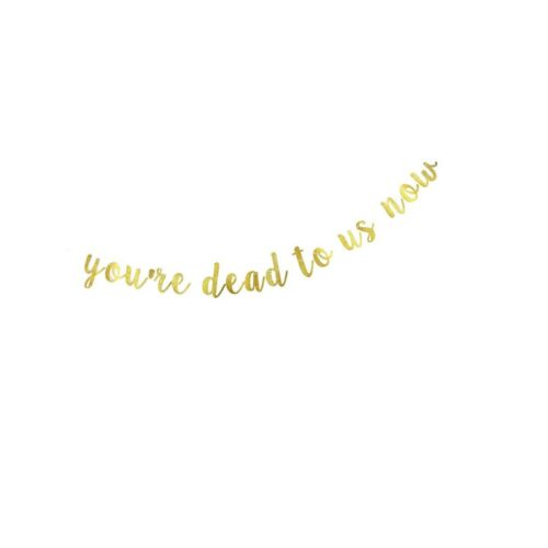 Details about  /You/'re Dead to Us Now Banner Gold Gliter Paper Sign Decors for Farewell Part...