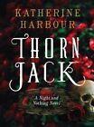 Thorn Jack: A Night and Nothing Novel by Katherine Harbour (Hardback, 2014)