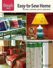 Easy-To-Sew Home: Pillows, Curtains, Quilts, and More by Editors of Threads (Paperback / softback)