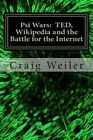 Psi Wars: Ted, Wikipedia and the Battle for the Internet: The Story of a Wild and Vicious Science Controversy . . . That Anyone Can Join! by Craig Weiler (Paperback / softback, 2013)