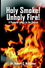 Holy Smoke! Unholy Fire! by Robert (Paperback, 2005)