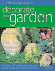 50 Fabulous Ways to Decorate Your Garden: Transform Your Outside Space with Easy Step-by-step Projects and Creative Ideas by Tessa Evelegh (Paperback, 2006)