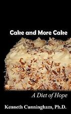 Cake and More Cake : A Diet of Hope by Kenneth Cunningham (2010, Paperback)