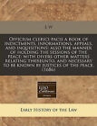 Officium Clerici Pacis a Book of Indictments, Informations, Appeals, and Inquisitions: Also the Manner of Holding the Sessions of the Peace: With Divers Other Matters Relating Thereunto, and Necessary to Be Known by Justices of the Peace. (1686) by J W (Paperback / softback, 2010)