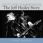 Out of Darkness: The Jeff Healey Story by Cindy Watson (Paperback, 2010)