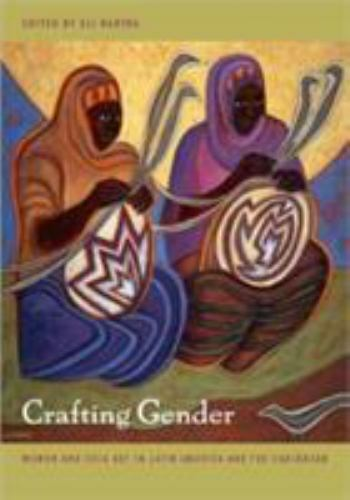 Crafting Gender: Women and Folk Art in Latin America and the Caribbean-ExLibrary