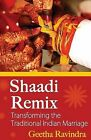 Shaadi Remix: Transforming the Traditional Indian Marriage by Geetha Ravindra (Paperback / softback, 2013)