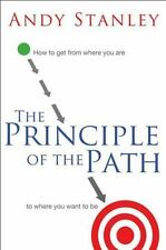 The Principle of the Path : How to Get from Where You Are to Where You Want to Be by Andy Stanley (2011, Paperback)