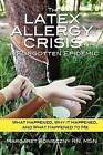 The Latex Allergy Crisis: A Forgotten Epidemic: What Happened, Why It Happened, and What Happened to Me. My Experience and the Experience of Others Living with a Latex Allergy. by Margaret Konieczny (Paperback / softback, 2012)
