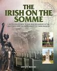 The Irish on the Somme: A Battlefield Guide to the Irish Regiments in the Great War and the Monuments to Their Memory by Steven Moore (Paperback, 2016)