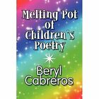 Melting Pot of Children's Poetry 9781448957651 by Beryl Cabreros Paperback