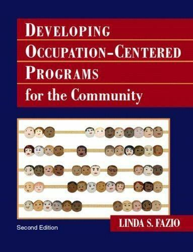Developing Occupation-Centered Programs for the Community by Linda S. Fazio...