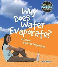 Why Does Water Evaporate?: All About Heat and Temperature (Solving Sci-ExLibrary