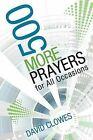 500 More Prayers for All Occasions by David Clowes (Paperback, 2010)