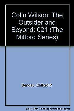 Colin Wilson : The Outsider and Beyond by Bendau, Clifford P.