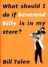 WHAT SHOULD I DO IF REVEREND BILLY IS IN MY STORE? NEW HARDCOVER BOOK