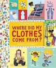 Where Did My Clothes Come From? by Chris Butterworth (Hardback, 2015)