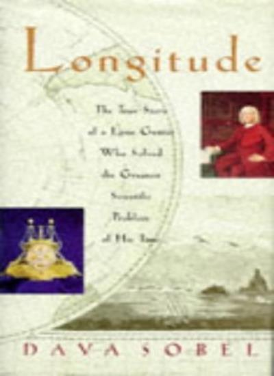 Longitude. The True Story Of A Lone Genius Who Solved The Greatest Scientific P
