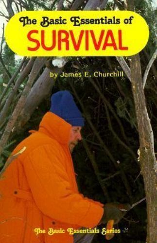 The Basic Essentials of Survival by James E. Churchill