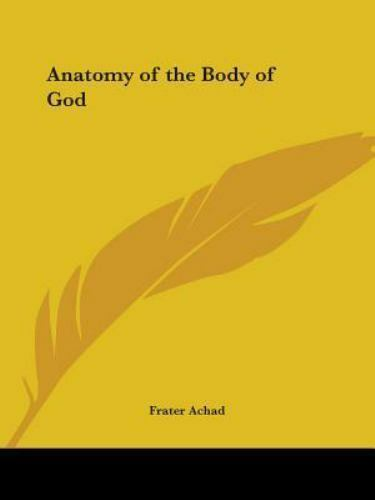 The Anatomy of the Body of God : Being the Supreme Revelation of Cosmic...