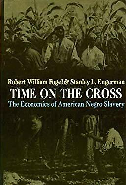 Time on the Cross : The Economics of American Negro Slavery-ExLibrary