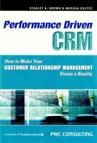 Performance-driven CRM: How to Make Your Customer Relationship Management Visi,
