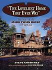 The Loveliest Home That Ever Was: The Story of the Mark Twain House in Hartford by Steve Courtney (Paperback, 2011)
