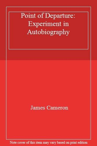 Point of Departure: Experiment in Autobiography By James Cameron. 9780586026595