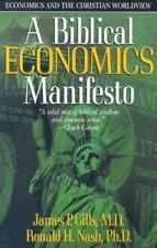 A Biblical Economics Manifesto : Economics and the Christian World View by Ronald H. Nash and James P. Gills (2002, Paperback)