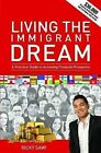 Living the Immigrant Dream: A Practical Guide to Achieving Finacial Prosperity by Ricky Sawi (Paperback, 2013)