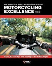 The Motorcycle Safety Foundation's Guide to Motorcycling Excellence: Skills, Kno