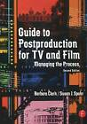 Guide to Postproduction for TV and Film: Managing the Process by Barbara Clark, Susan Spohr (Paperback, 2002)