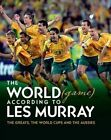 The World (Game) According to Les Murray: The Greats, the World Cups and the Aussies by Les Murray (Hardback, 2014)