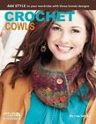 Crochet Cowls 10 Designs for Every Neck 9781464703997 by Inc. Leisure Arts