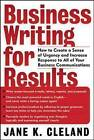 Business Writing for Results: How to Create a Sense of Urgency and Increase Response to All of Your Business Communications by Jane K. Cleland (Paperback, 2003)