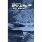 British Generalship on the Western Front, 1914-1918: Defeat into Victory by Simon Robbins (Hardback, 2004)
