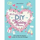 The Essential DIY Wedding Planner: How to Plan Your Big Day in Style, on Time and on Budget! by Alison McNicol (Paperback / softback, 2014)