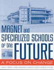 Magnet and Specialized Schools of the Future: A Focus on Change by Charles R. Cassidy, Patricia A. Myler, James A. Beaudin, Edwin T. Merritt (Paperback, 2004)