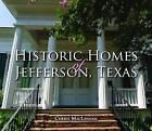 Historic Homes of Jefferson, Texas by Cheryl MacLennan (Hardback, 2011)