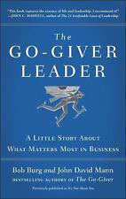 The Go-Giver Leader : A Little Story about What Matters Most in Business by...