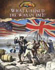 What Caused the War of 1812? by Sally Senzell Isaacs (Paperback / softback, 2011)