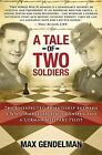 A Tale of Two Soldiers: The Unexpected Friendship Between a WWII American Jewish Sniper and a German Military Pilot by Max Gendelman (Paperback / softback, 2013)