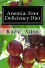 Anemia: Iron Deficiency Diet: Anemia: Iron Deficiency by Rudy S Silva, MR Rudy Silva Silva (Paperback / softback, 2012)