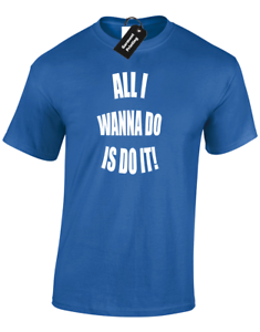 ALL I WANNA DO IS DO IT MENS T SHIRT KEVIN AND PERRY MUSIC DJ EYEBALL PAUL DANCE