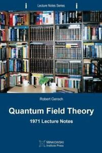 Quantum-Field-Theory-1971-Lecture-Notes-by-Robert-Geroch-2013-Paperback