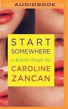Start Somewhere by Caroline Zancan (2016, MP3 CD)