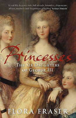 Princesses: The Six Daughters of George III by Fraser, Flora, Good Book (Paperba