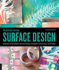 Playing with Surface Design: Modern Techniques for Painting, Stamping, Printing and More by Courtney Cerruti (Paperback, 2015)