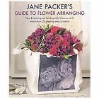 Jane Packer's Guide to Flower Arranging by Jane Packer (2011, Paperback)